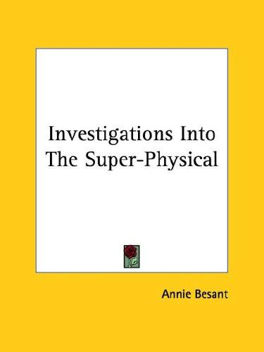 Investigations Into The Super-Physical by Annie Wood Besant