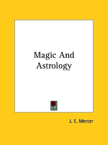Magic And Astrology by J. E. Mercer