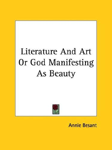 Literature And Art Or God Manifesting As Beauty by Annie Wood Besant