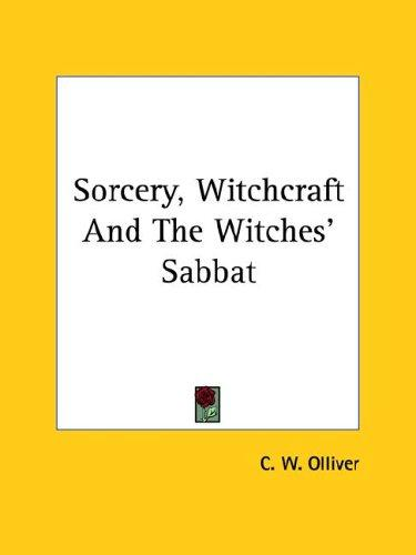 Sorcery, Witchcraft And The Witches' Sabbat by C. W. Olliver