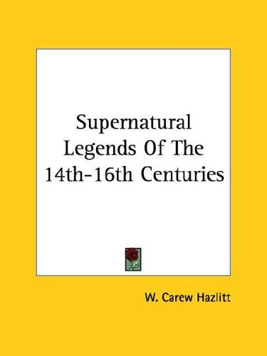 Supernatural Legends Of The 14th-16th Centuries by W. Carew Hazlitt