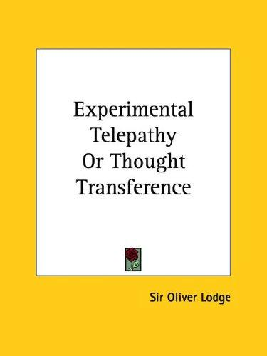 Experimental Telepathy Or Thought Transference by Oliver Lodge
