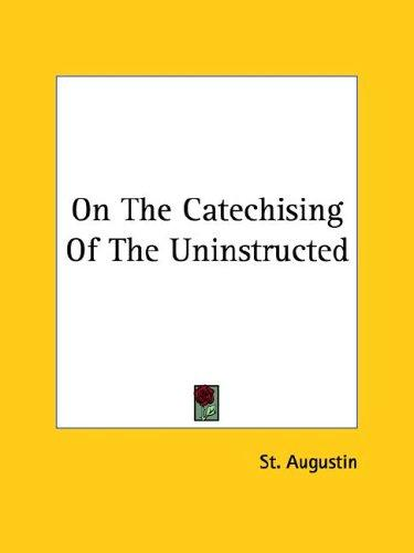 On The Catechising Of The Uninstructed by Augustine of Hippo