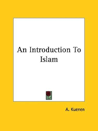 An Introduction To Islam by A. Kuenen