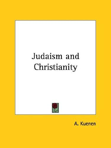 Judaism and Christianity by A. Kuenen