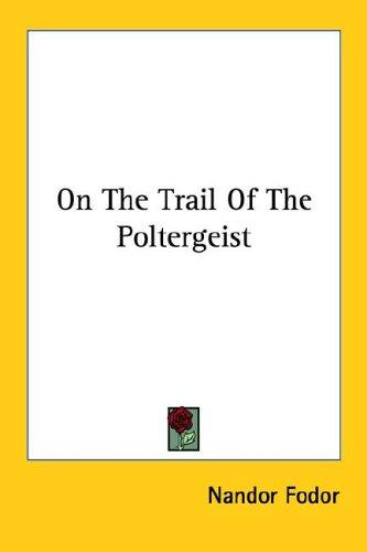 On the trail of the poltergeist by Nandor Fodor