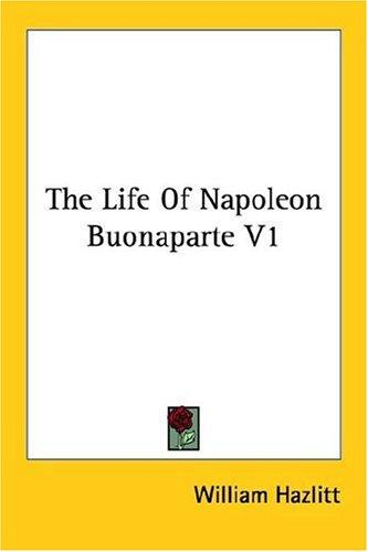 The Life Of Napoleon Buonaparte V1 by William Hazlitt