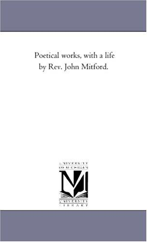 Poetical works, with a life by Rev. John Mitford.