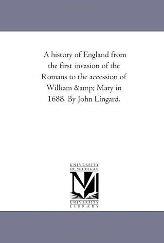 A history of England from the first invasion of the Romans to the accession of William & Mary in 1688. By John Lingard.