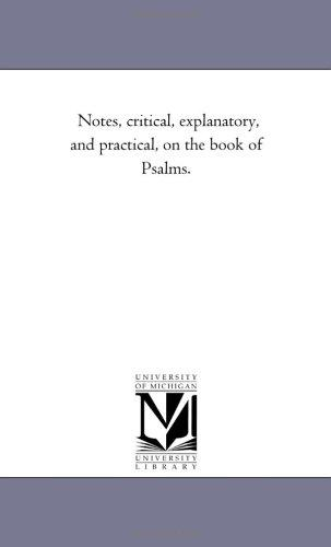 Notes, critical, explanatory, and practical, on the book of Psalms.