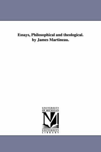 Essays, philosophical and theological. By James Martineau.