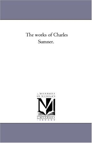 The works of Charles Sumner by Michigan Historical Reprint Series