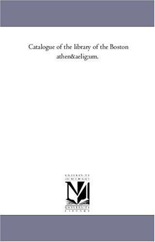 Catalogue of the library of the Boston athenæum.