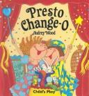 Presto Change-O (Child's Play Library) by Audrey Wood