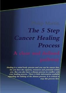 The 5 Step Cancer Healing Process by Philip Martin