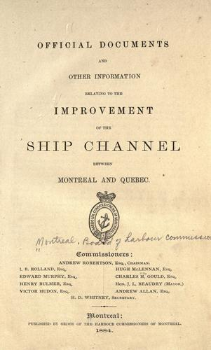 Official documents and other information relating to the improvement of the ship channel between Montreal and Quebec by Harbour Commissioners of Montreal.