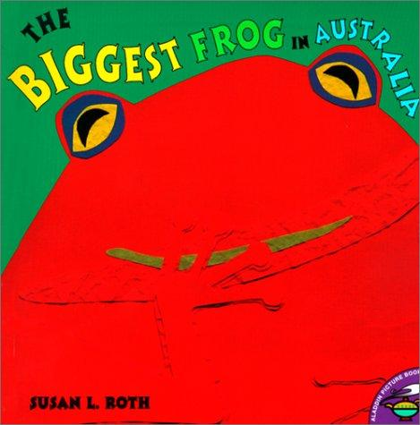 Biggest Frog in Austrailia by Susan Roth