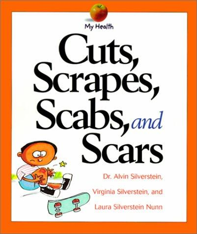 Cuts, Scrapes, Scabs, and Scars (My Health) by Alvin Sliverstein