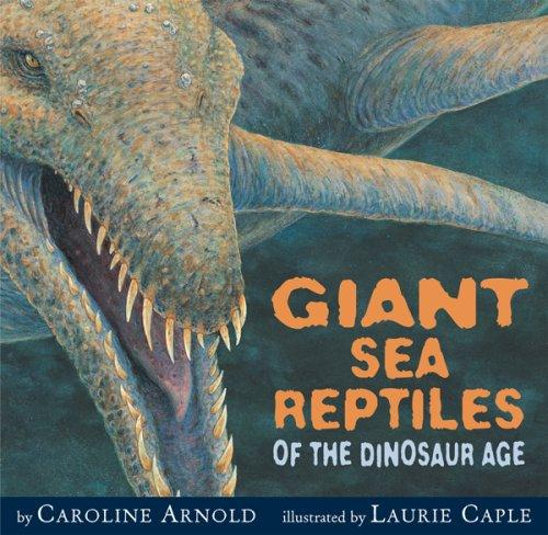 Giant sea reptiles of the dinosaur age by Caroline Arnold