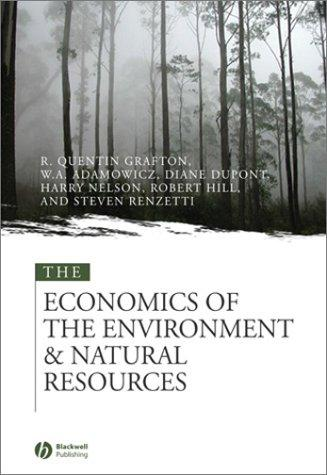 The Economics of the Environment and Natural Resources by R. Quentin Grafton, Wiktor L. Adamowicz, Diane Dupont, Robert Hill, Harry Nelson, Steven Renzetti