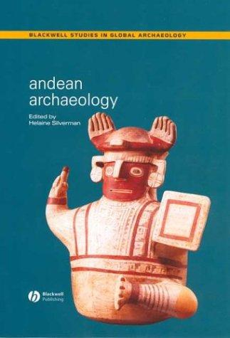 Andean Archaeology (Blackwell Studies in Global Archaeology) by Helaine Silverman