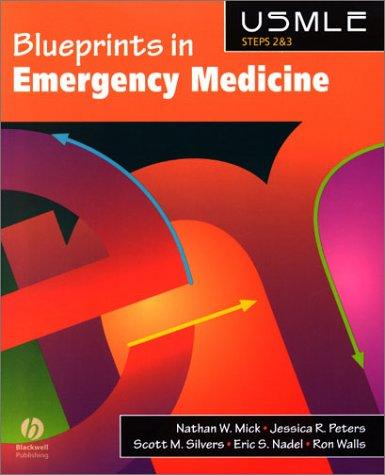 Blueprints in Emergency Medicine by Nathan W., M.D. Mick, Jessica Radin, M.D. Peters, Scott M., M.D. Silvers