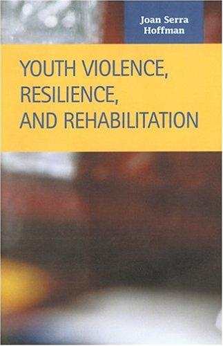 Youth Violence, Resilience, and Rehabilitation (Criminal Justice (Lfb Scholarly Publishing Llc).) by Joan Serra Hoffman