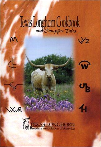 Texas Longhorn Cookbook and Campfire Tales by Texas Longhorn Breeders Association of A
