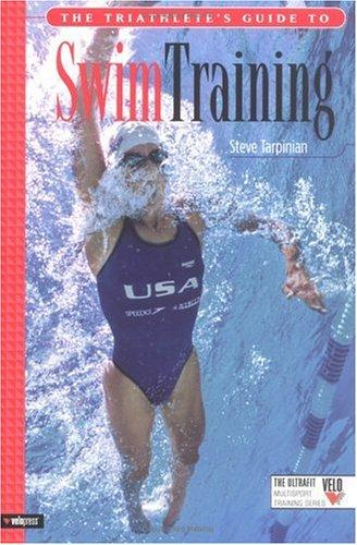 The Triathlete's Guide to Swim Training (Ultrafit Multisport Training Series) by Steve Tarpinian