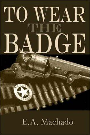 To Wear the Badge by E. A. Machado