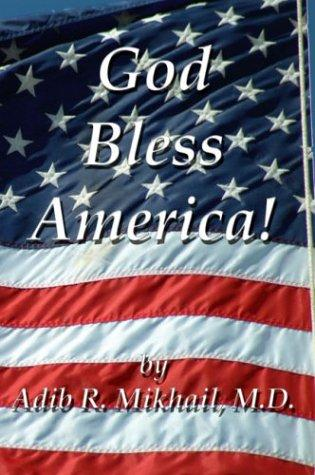 God Bless America! by Adib R., M.D. Mikhail