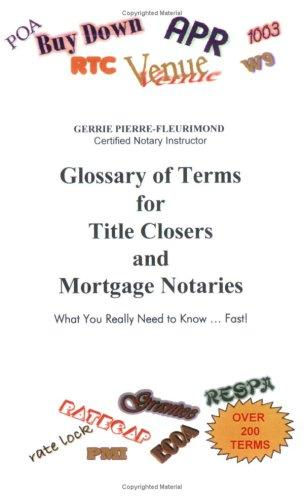 Glossary of Terms for Title Closers and Mortgage Notaries by Gerrie Pierre-Fleurimond