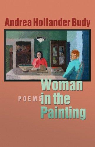 Woman in the Painting by Andrea Hollander Budy