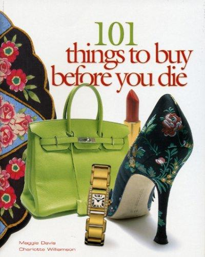 101 Things to Buy Before You Die by Maggie Davis