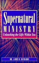 Supernatural ministry by James B. Richards
