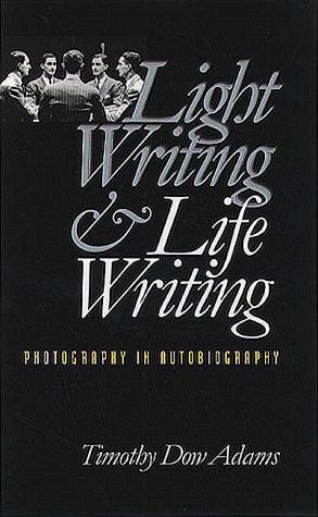 Light Writing & Life Writing by Timothy D. Adams