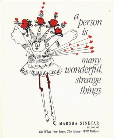 A person is many wonderful strange things! by Marsha Sinetar