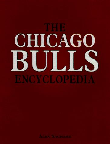 The Chicago Bulls encyclopedia by Alex Sachare