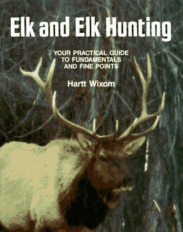 Elk and elk hunting by Hartt Wixom