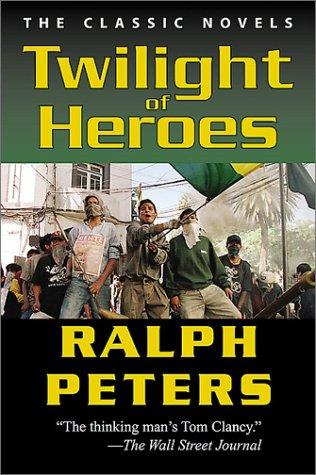 Twilight of Heroes by Ralph Peters