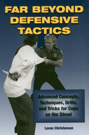 Far beyond defensive tactics by Loren W. Christensen