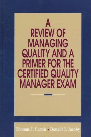 A review of managing quality and a primer for the certified quality manager exam by Thomas J. Cartin