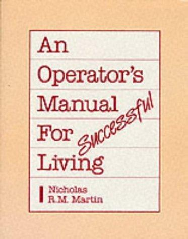 An operator's manual for successful living by Nicholas R. M. Martin