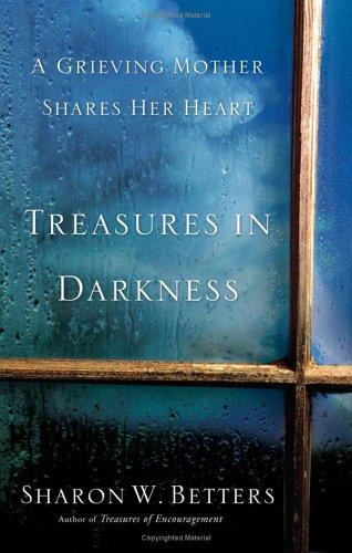 Treasures in Darkness:A Grieving Mother Shares Her Heart by Betters, Sharon W.
