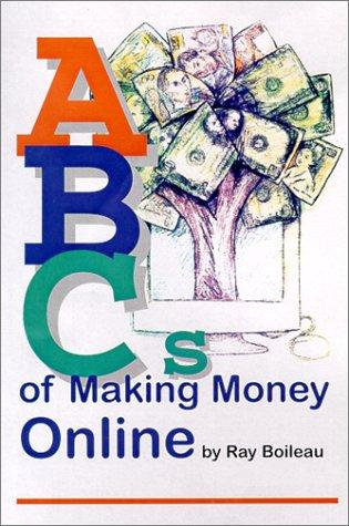 ABCs of making money online by Ray Boileau