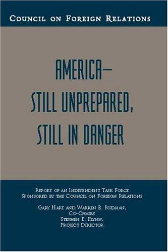 America--Still Unprepared, Still in Danger (Council on Foreign Relations (Council on Foreign Relations Press)) by Gary Hart and Warren B. Rudman, Co-chairs