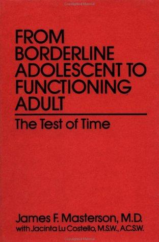 From borderline adolescent to functioning adult by James F. Masterson