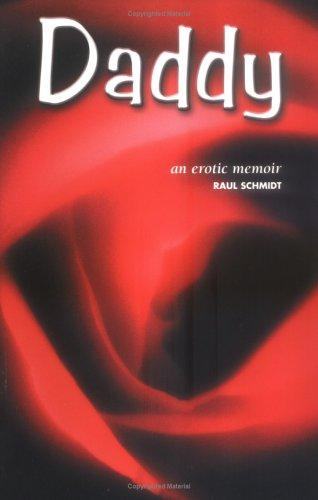 Daddy; an erotic memoir by Raul Schmidt