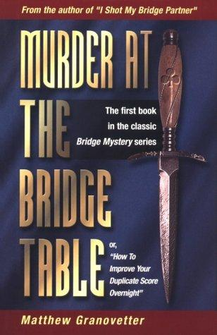 Image 0 of Murder at the Bridge Table (Or, How to Improve Your Duplicate Score Overnight)