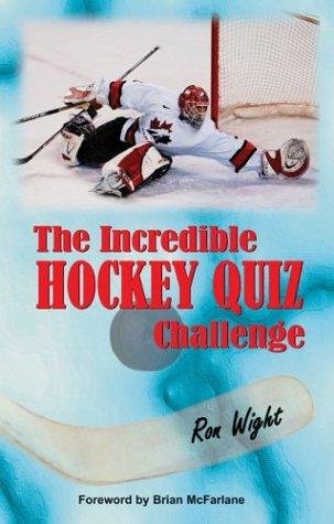 The Incredible Hockey Quiz Challenge by Ron Wight